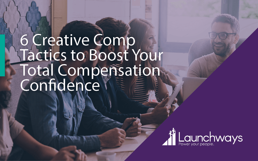 6 Creative Comp Tactics to Boost Your Total Compensation Confidence