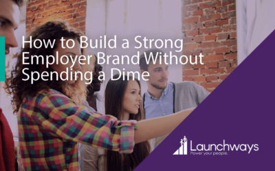 How to Build a Strong Employer Brand Without Spending a Dime