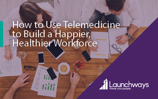 How to Use Telemedicine to Build a Happier, Healthier Workforce