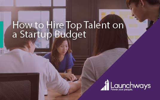 How to Hire Top Talent on a Startup Budget