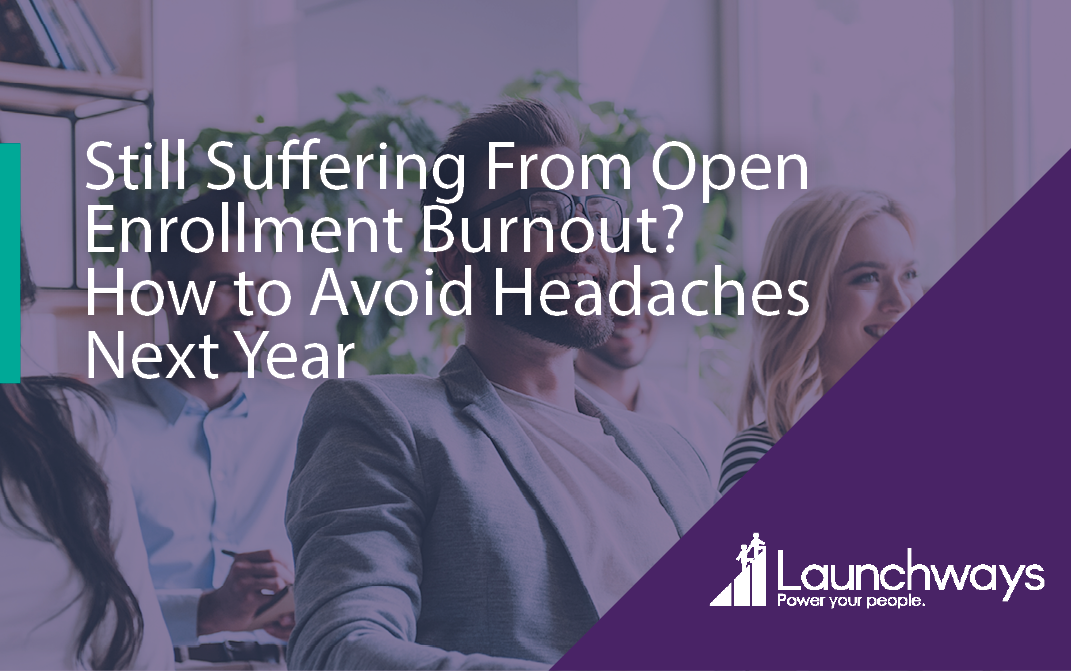 Still Suffering From Open Enrollment Burnout? How to Avoid Headaches Next Year