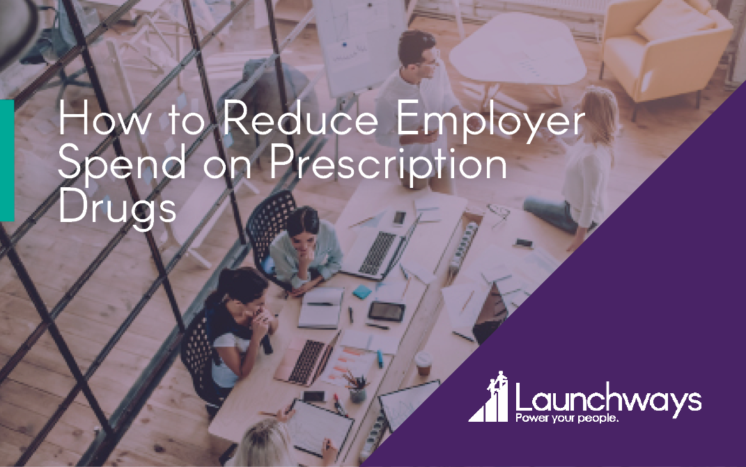 How to Reduce Employer Spend on Prescription Drugs