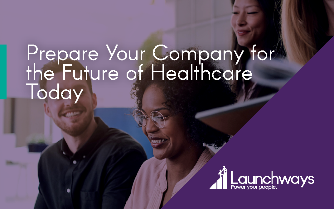 Prepare Your Company for the Future of Healthcare Today