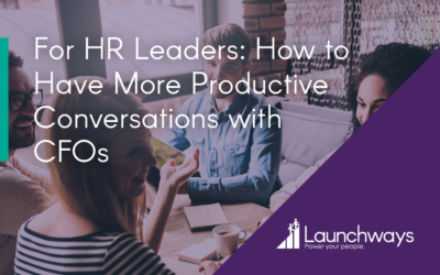 For HR Leaders: How to Have More Productive Conversations with CFOs