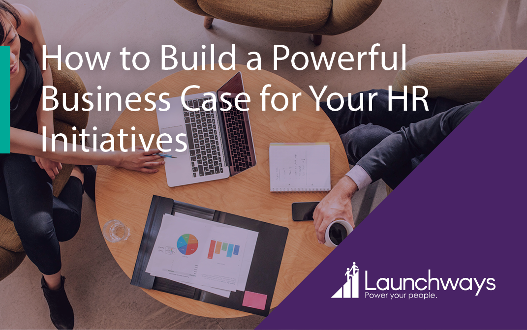 How to Build a Powerful Business Case for Your HR Initiatives