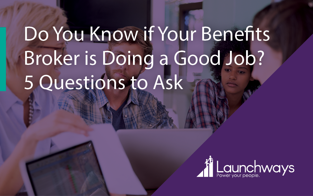 Do You Know if Your Benefits Broker is Doing a Good Job? 5 Questions to Ask