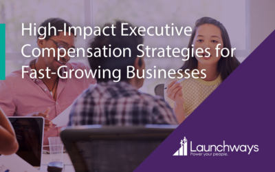 High-Impact Executive Compensation Strategies for Fast-Growing Businesses