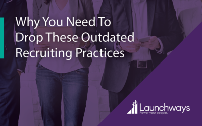 Why You Need To Drop These Outdated Recruiting Practices