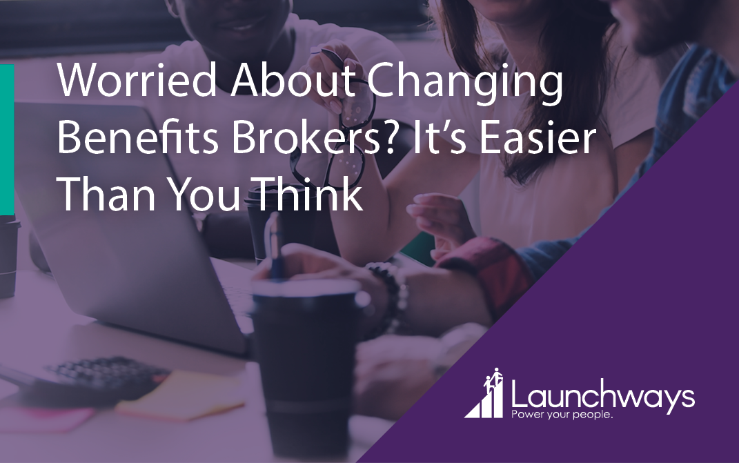 Worried About Changing Benefits Brokers? It's Easier Than You Think