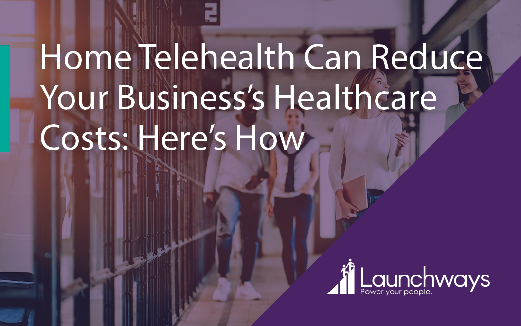 Home Telehealth Can Reduce Your Business's Healthcare Costs: Here's How