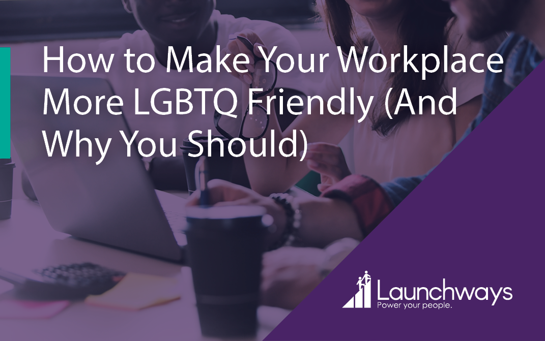 How to Make Your Workplace More LGBTQ Friendly (And Why You Should)