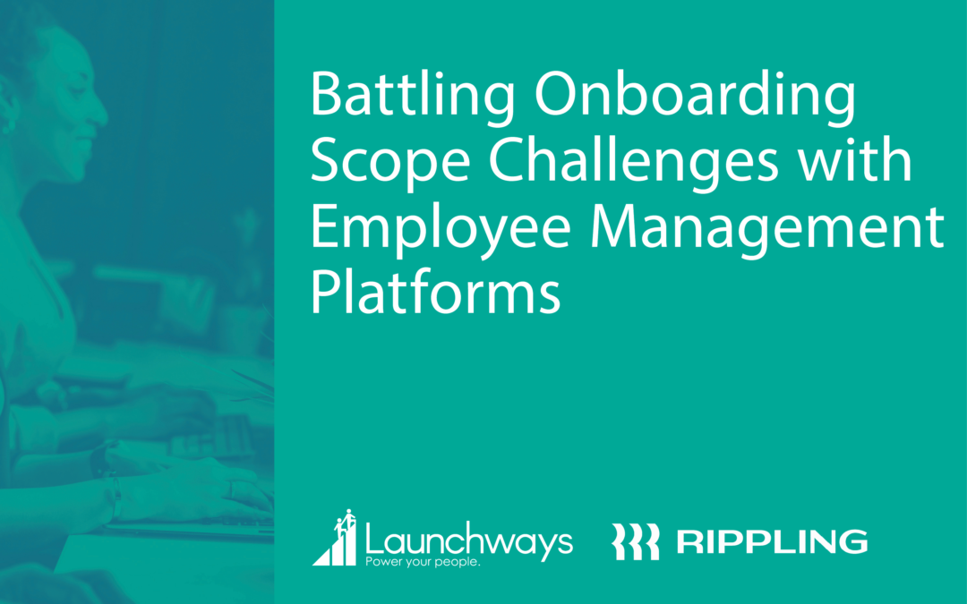 Battling Onboarding Scope Challenges with Employee Management Platforms